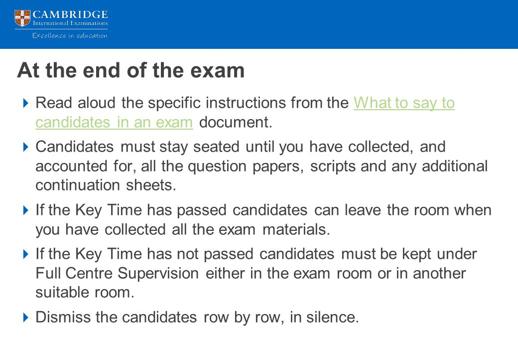 At the end of the exam  Read aloud the specific instructions from the What to say to candidates in an exam document.What to say to candidates in an e