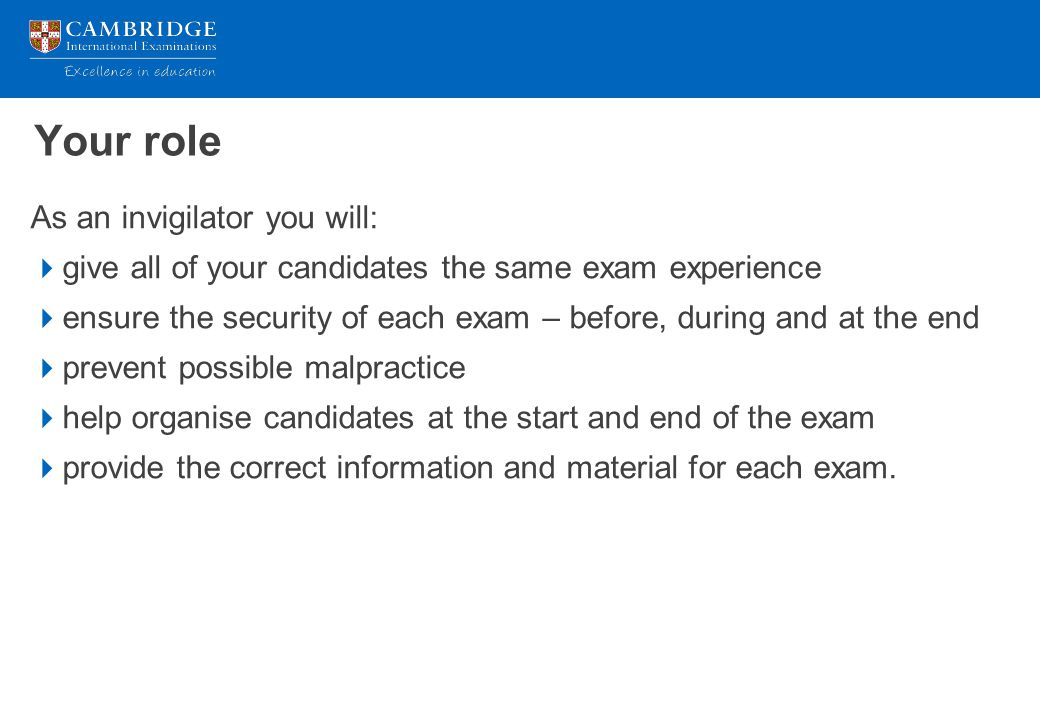 Your role As an invigilator you will:  give all of your candidates the same exam experience  ensure the security of each exam – before, during and a
