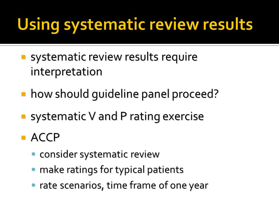 Using systematic review results  systematic review results require interpretation  how should guideline panel proceed.