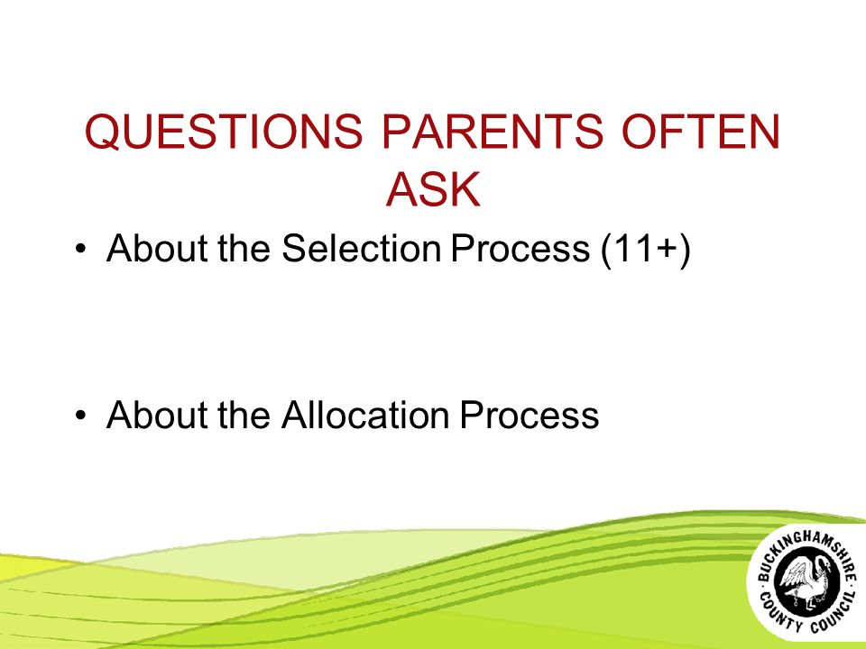QUESTIONS PARENTS OFTEN ASK About the Selection Process (11+) About the Allocation Process