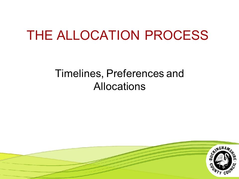 THE ALLOCATION PROCESS Timelines, Preferences and Allocations