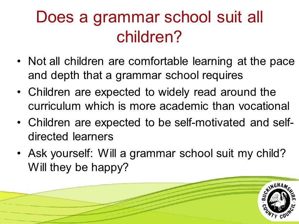 Does a grammar school suit all children.