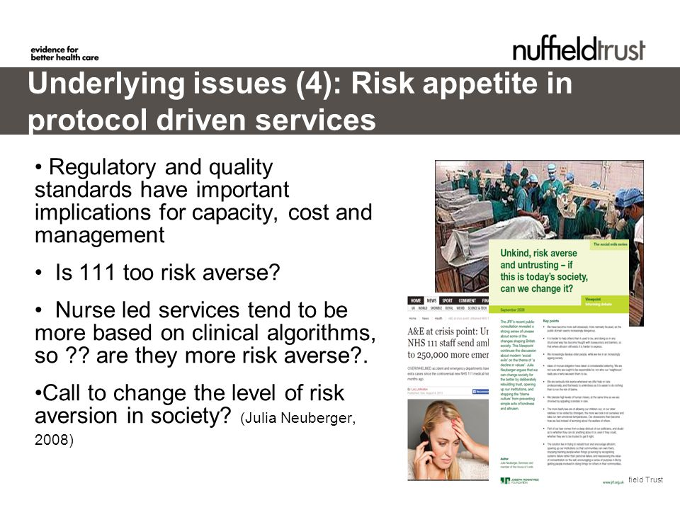 © Nuffield Trust Underlying issues (4): Risk appetite in protocol driven services Regulatory and quality standards have important implications for capacity, cost and management Is 111 too risk averse.