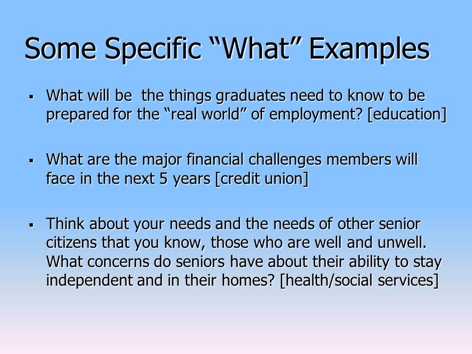 Some Specific What Examples  What will be the things graduates need to know to be prepared for the real world of employment.