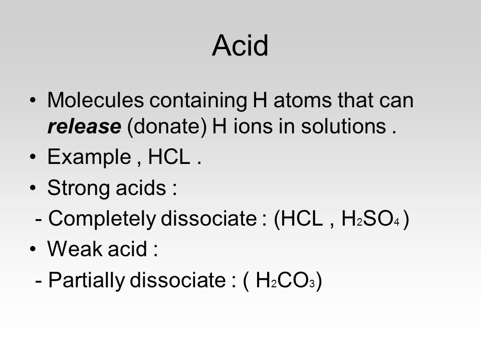 Acid Molecules containing H atoms that can release (donate) H ions in solutions.