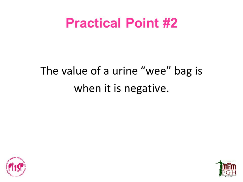 """Practical Point #2 The value of a urine """"wee"""" bag is when it is negative."""
