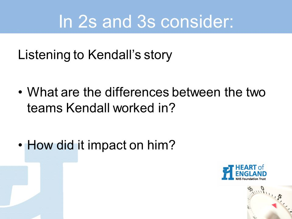 In 2s and 3s consider: Listening to Kendall's story What are the differences between the two teams Kendall worked in.