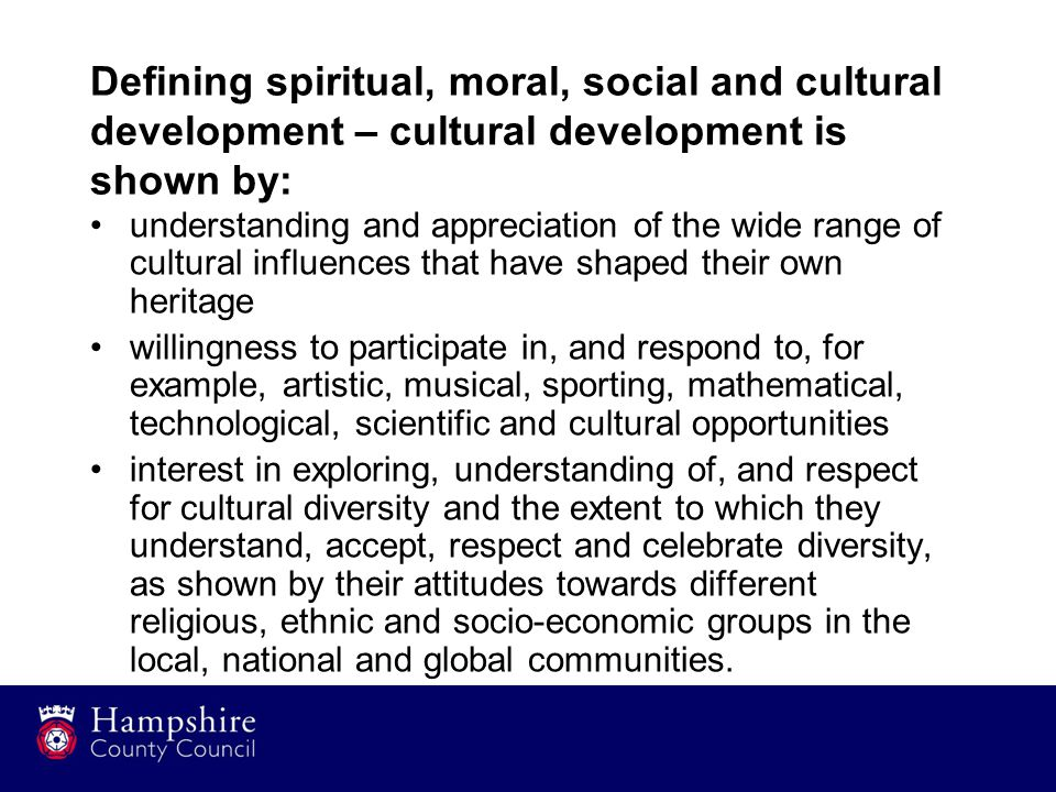 Defining spiritual, moral, social and cultural development – cultural development is shown by: understanding and appreciation of the wide range of cul