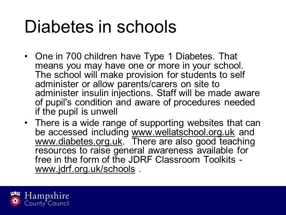 Diabetes in schools One in 700 children have Type 1 Diabetes.