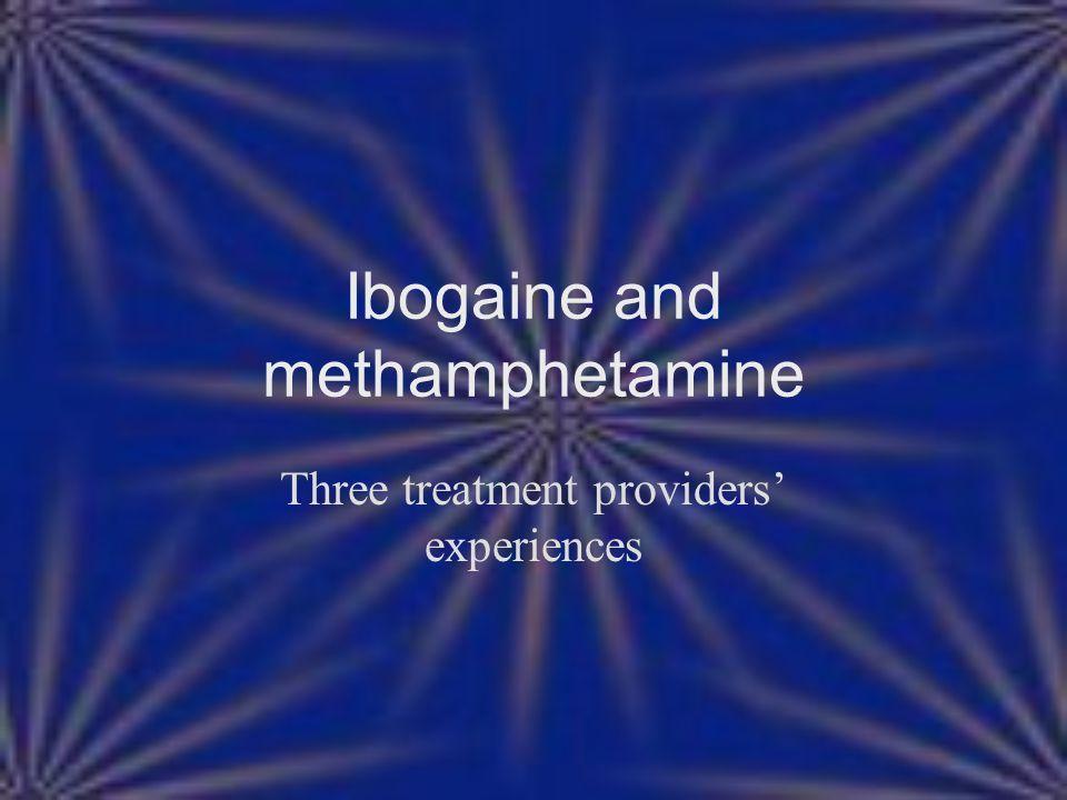 Ibogaine and methamphetamine Three treatment providers' experiences