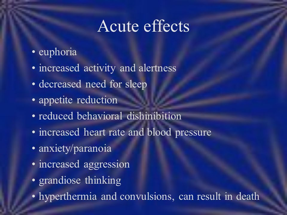 Acute effects euphoria increased activity and alertness decreased need for sleep appetite reduction reduced behavioral dishinibition increased heart r