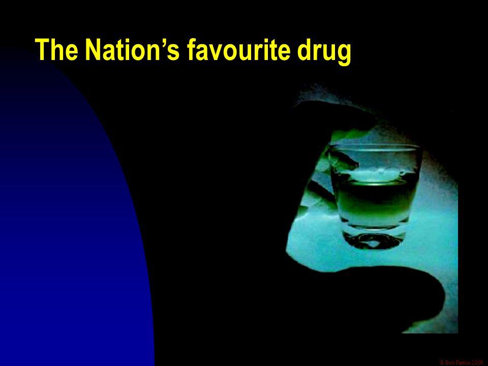 © Bob Patton 2009 The Nation's favourite drug