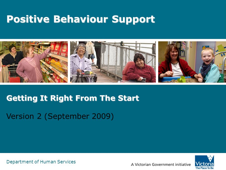 Department of Human Services Positive Behaviour Support Getting It Right From The Start Version 2 (September 2009)
