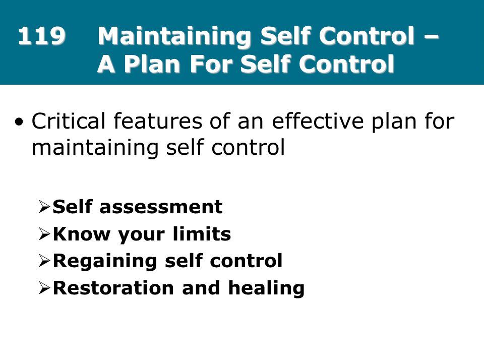 119Maintaining Self Control – A Plan For Self Control Critical features of an effective plan for maintaining self control  Self assessment  Know you