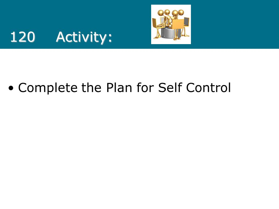 120Activity: Complete the Plan for Self Control