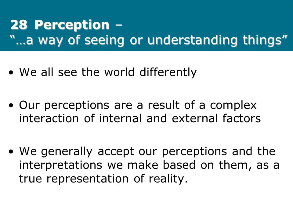 "28Perception – ""…a way of seeing or understanding things"" We all see the world differently Our perceptions are a result of a complex interaction of in"