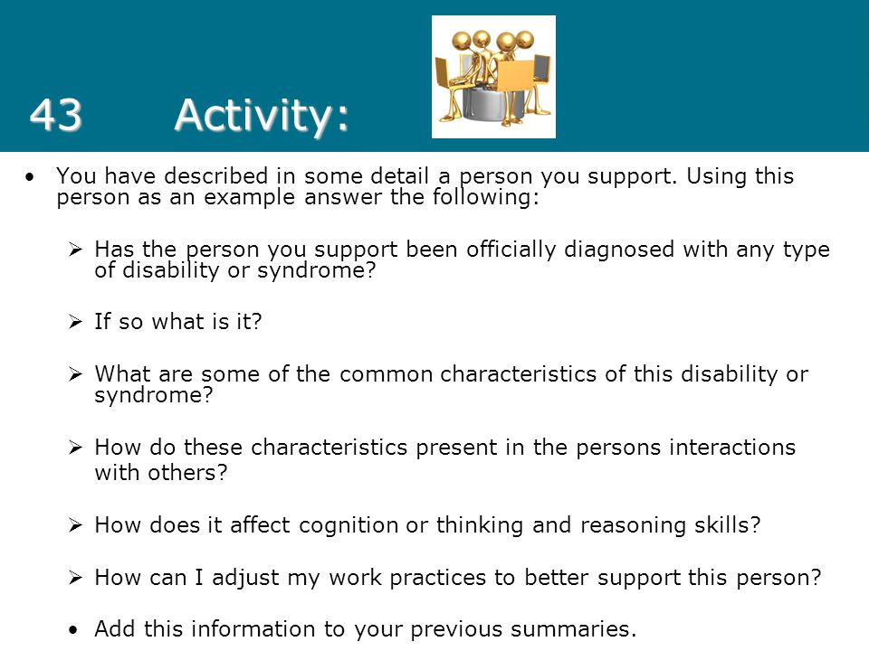 43Activity: You have described in some detail a person you support. Using this person as an example answer the following:  Has the person you support
