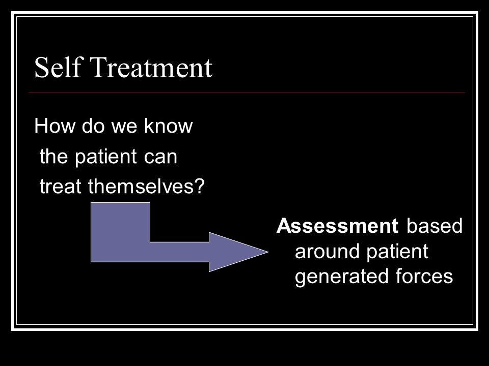 Self Treatment How do we know the patient can treat themselves.