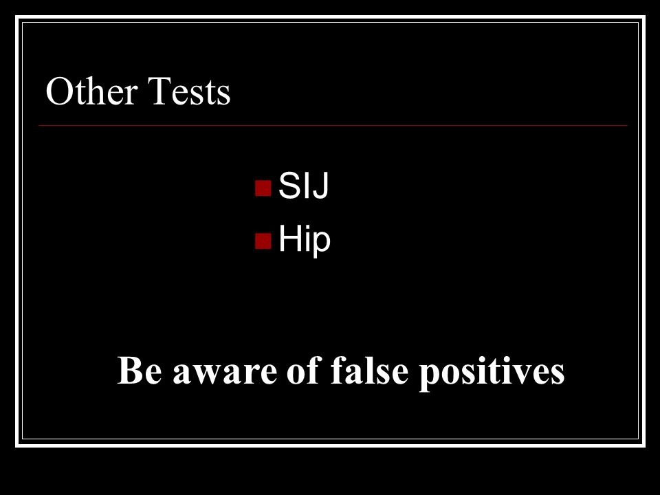 Other Tests SIJ Hip Be aware of false positives