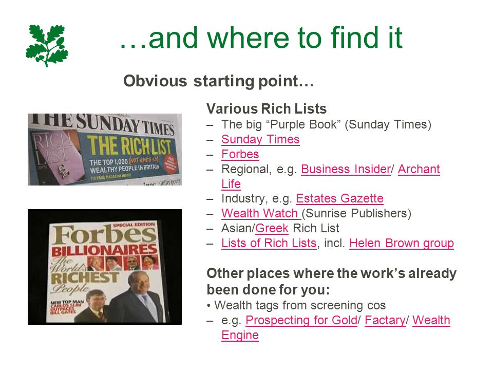 "…and where to find it Various Rich Lists –The big ""Purple Book"" (Sunday Times) –Sunday TimesSunday Times –ForbesForbes –Regional, e.g. Business Inside"