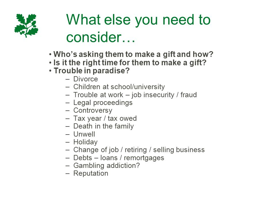 What else you need to consider… Who's asking them to make a gift and how? Is it the right time for them to make a gift? Trouble in paradise? –Divorce