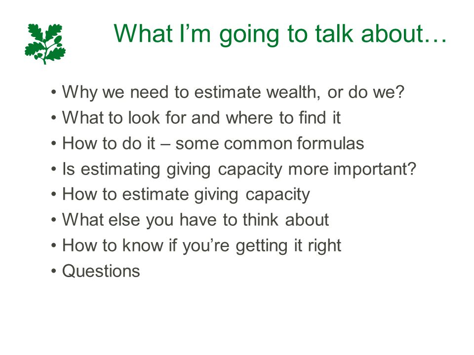 What I'm going to talk about… Why we need to estimate wealth, or do we? What to look for and where to find it How to do it – some common formulas Is e