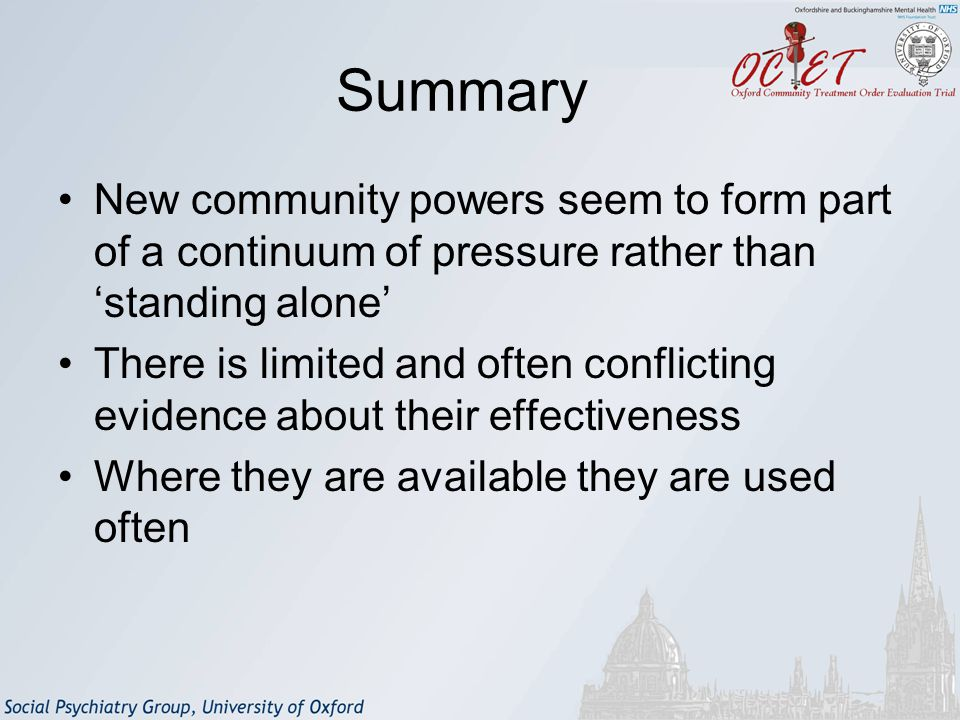 Summary New community powers seem to form part of a continuum of pressure rather than 'standing alone' There is limited and often conflicting evidence about their effectiveness Where they are available they are used often