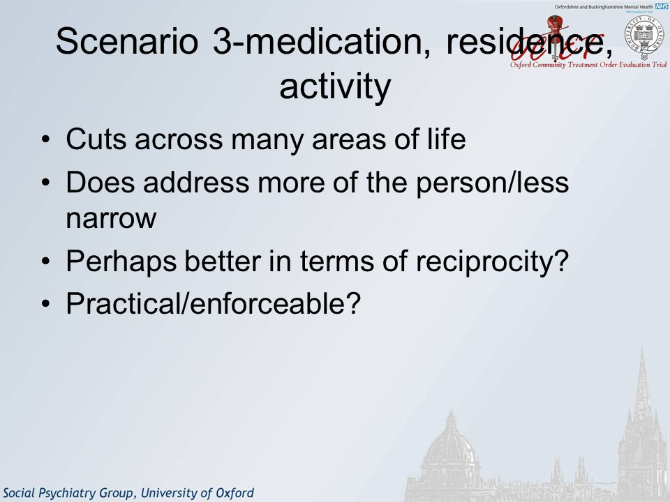 Scenario 3-medication, residence, activity Cuts across many areas of life Does address more of the person/less narrow Perhaps better in terms of reciprocity.