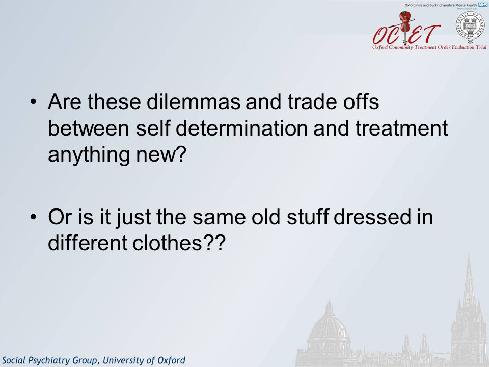 Are these dilemmas and trade offs between self determination and treatment anything new.