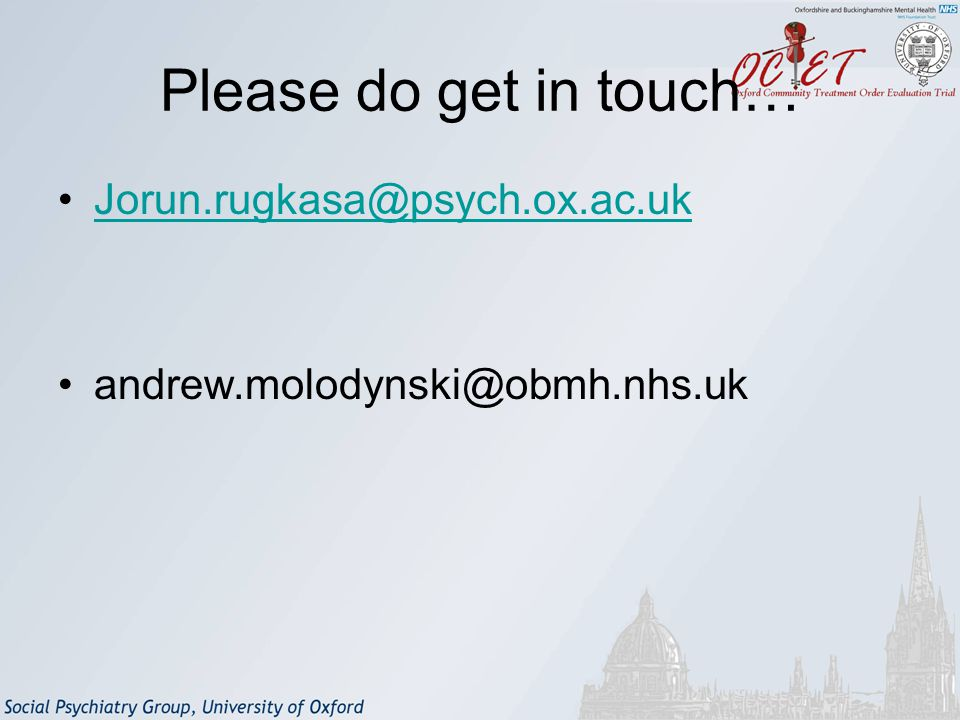 Please do get in touch… Jorun.rugkasa@psych.ox.ac.uk andrew.molodynski@obmh.nhs.uk