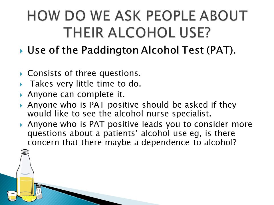  Use of the Paddington Alcohol Test (PAT).  Consists of three questions.