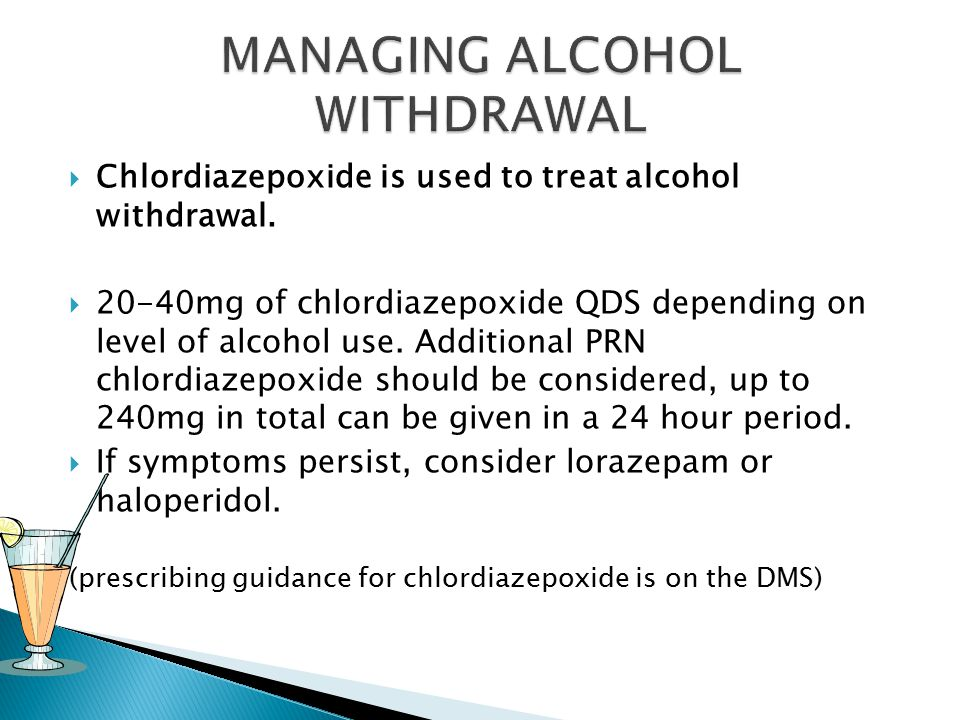  Chlordiazepoxide is used to treat alcohol withdrawal.