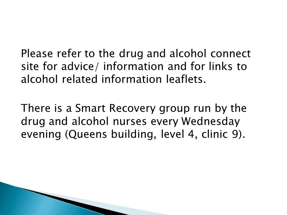 Please refer to the drug and alcohol connect site for advice/ information and for links to alcohol related information leaflets.