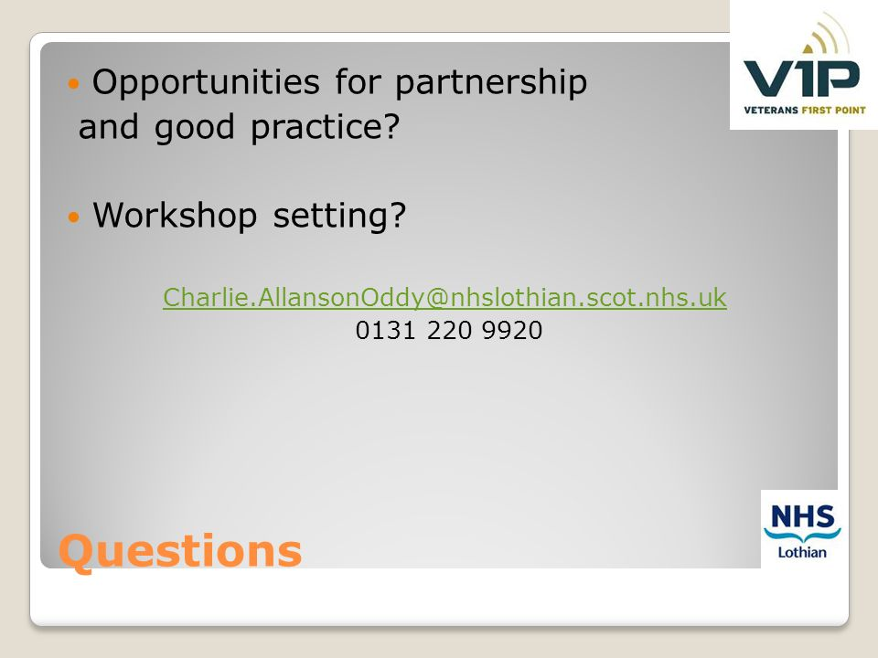 Questions Opportunities for partnership and good practice? Workshop setting? Charlie.AllansonOddy@nhslothian.scot.nhs.uk 0131 220 9920