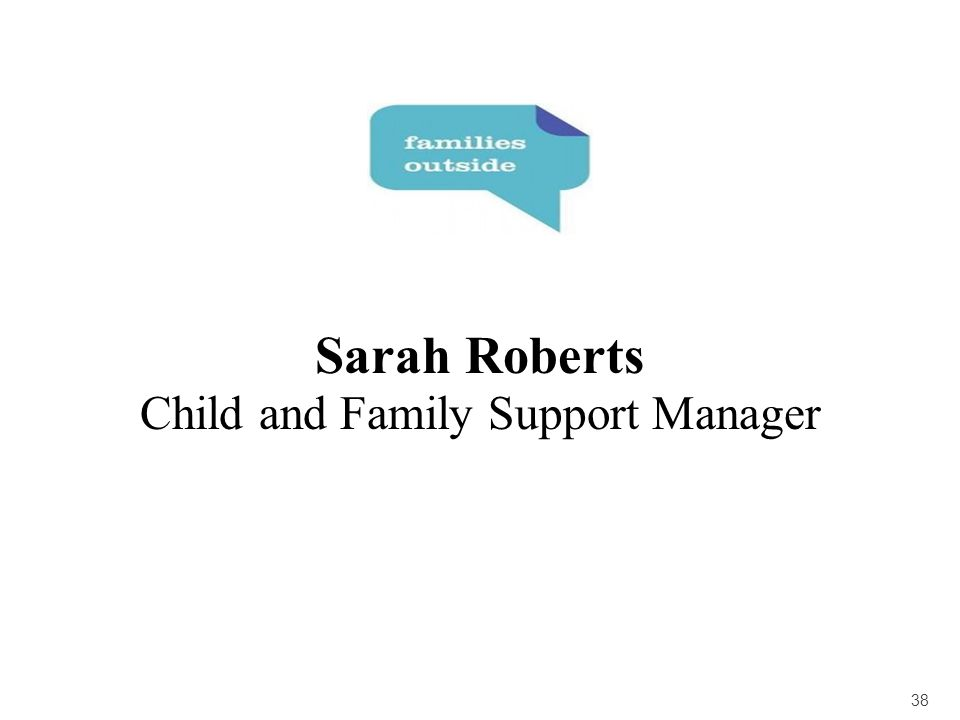 38 Sarah Roberts Child and Family Support Manager