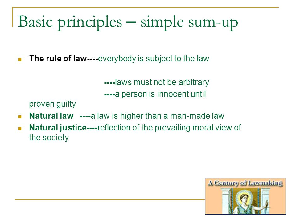 Basic principles – simple sum-up The rule of law----everybody is subject to the law ----laws must not be arbitrary ----a person is innocent until prov