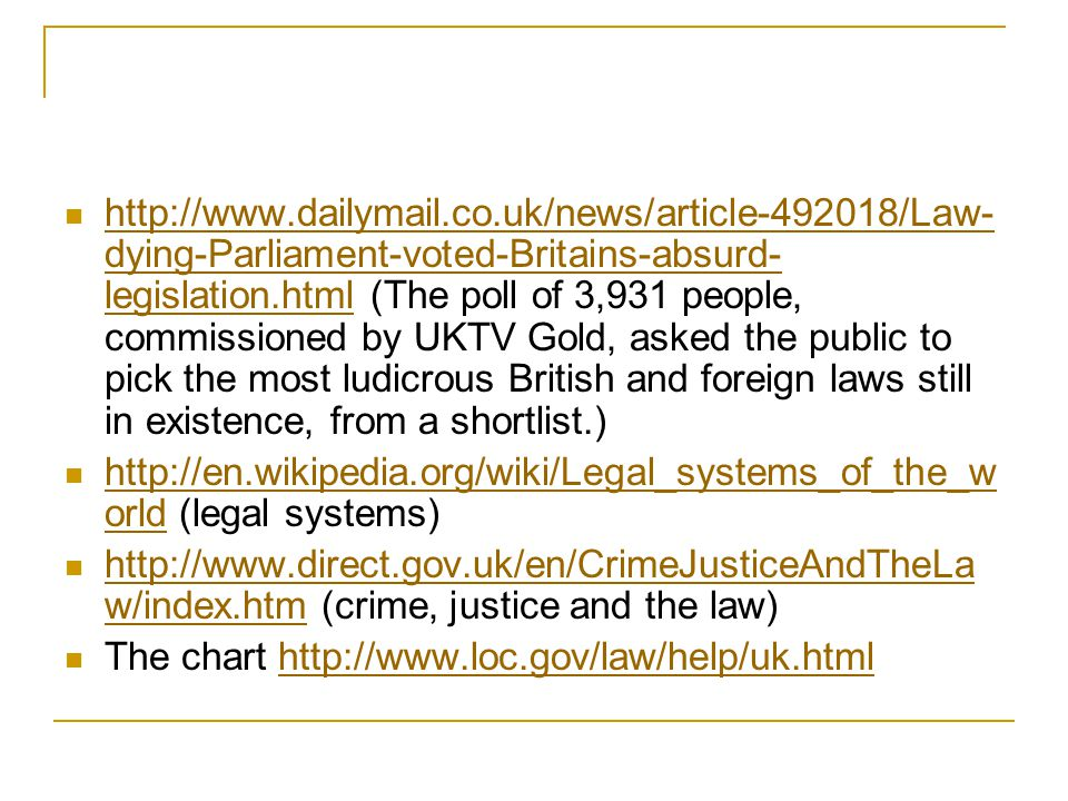 http://www.dailymail.co.uk/news/article-492018/Law- dying-Parliament-voted-Britains-absurd- legislation.html (The poll of 3,931 people, commissioned b