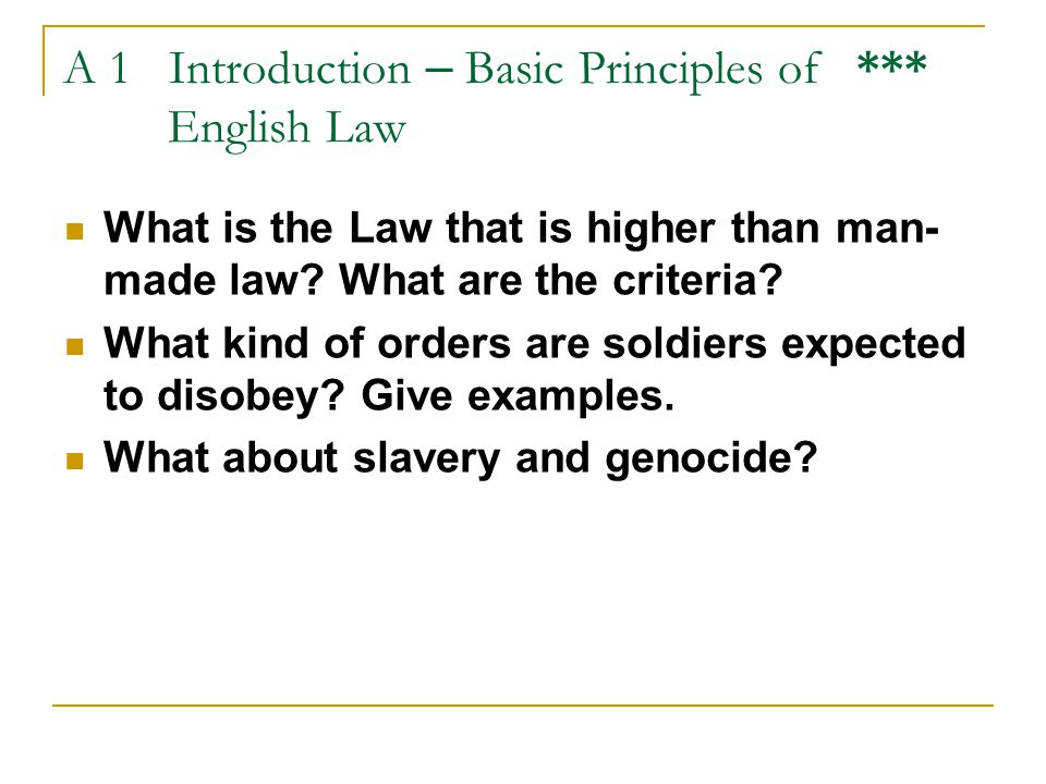 A 1 Introduction – Basic Principles of *** English Law What is the Law that is higher than man- made law? What are the criteria? What kind of orders a
