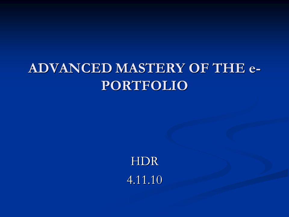 ADVANCED MASTERY OF THE e- PORTFOLIO HDR4.11.10