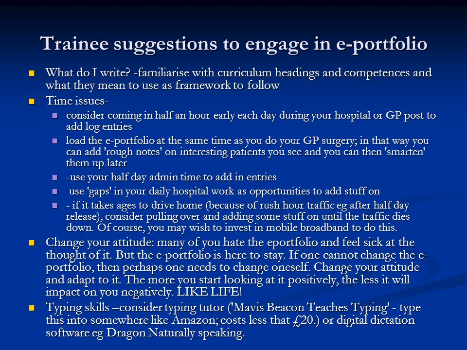 Trainee suggestions to engage in e-portfolio What do I write? -familiarise with curriculum headings and competences and what they mean to use as frame