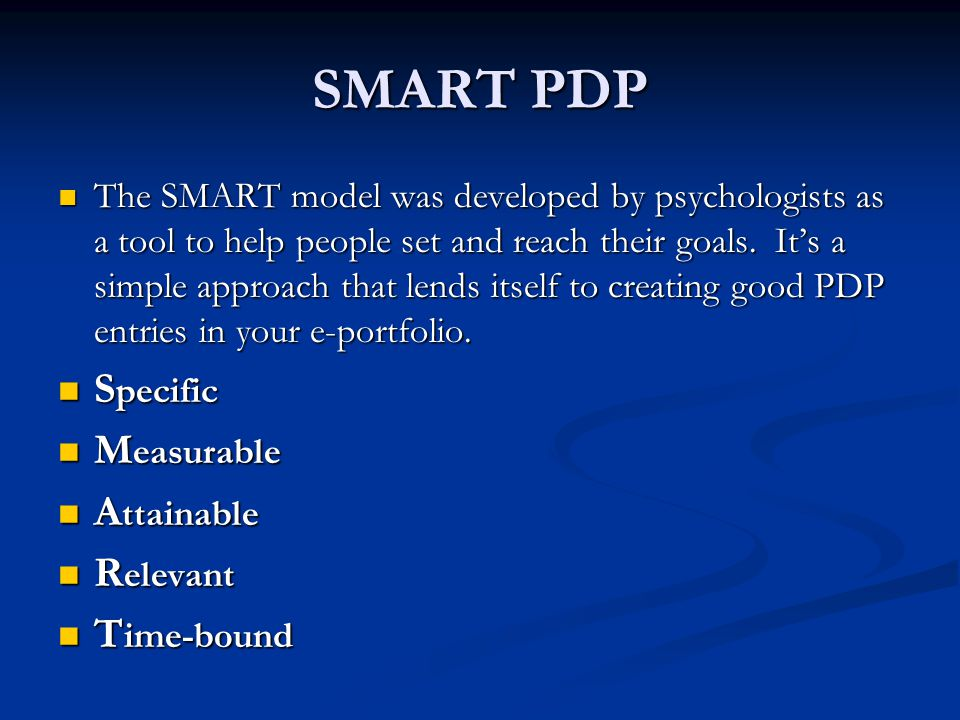 SMART PDP The SMART model was developed by psychologists as a tool to help people set and reach their goals.