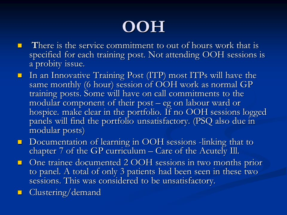 OOH There is the service commitment to out of hours work that is specified for each training post. Not attending OOH sessions is a probity issue. Ther