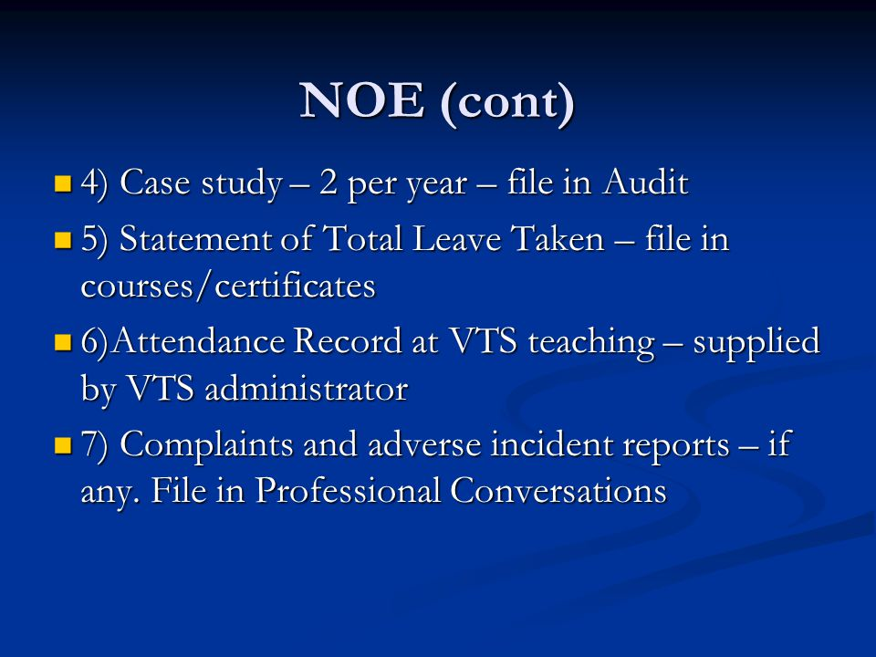 NOE (cont) 4) Case study – 2 per year – file in Audit 4) Case study – 2 per year – file in Audit 5) Statement of Total Leave Taken – file in courses/c