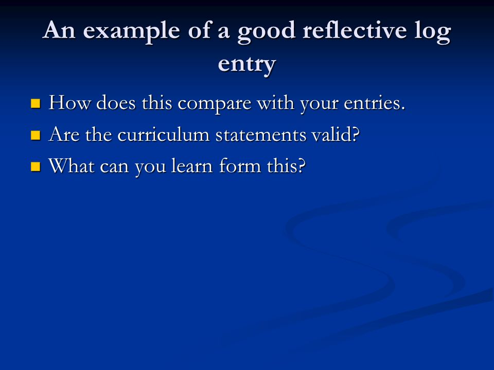 An example of a good reflective log entry How does this compare with your entries.