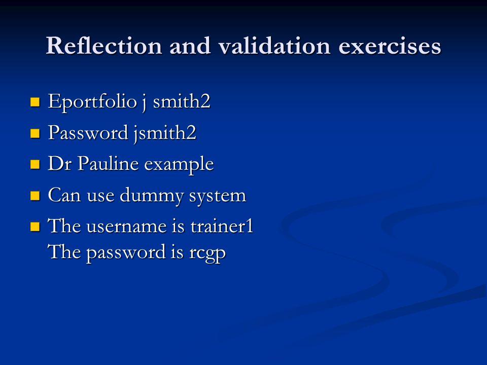Reflection and validation exercises Eportfolio j smith2 Eportfolio j smith2 Password jsmith2 Password jsmith2 Dr Pauline example Dr Pauline example Ca