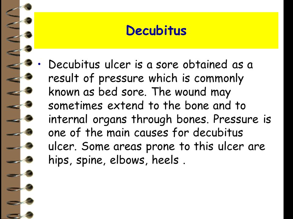 Decubitus Decubitus ulcer is a sore obtained as a result of pressure which is commonly known as bed sore.