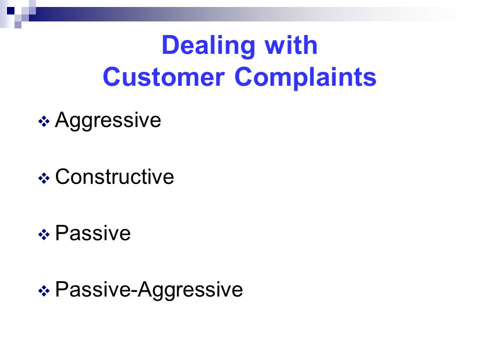 Dealing with Customer Complaints  Aggressive  Constructive  Passive  Passive-Aggressive