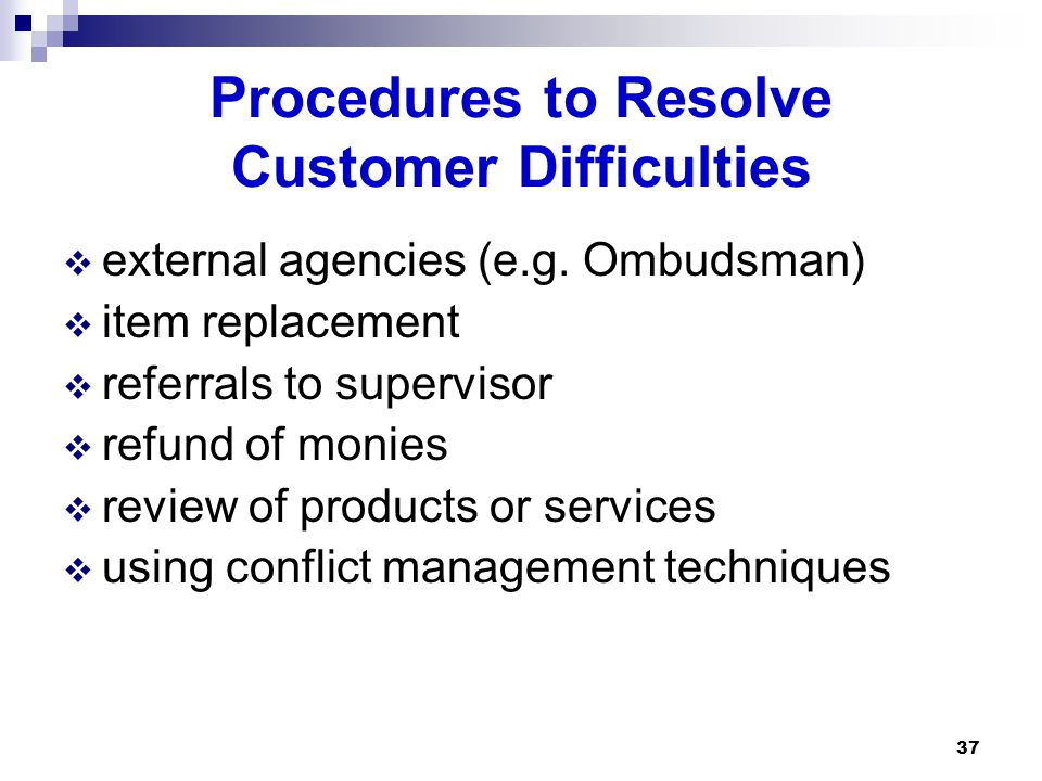Procedures to Resolve Customer Difficulties  external agencies (e.g.