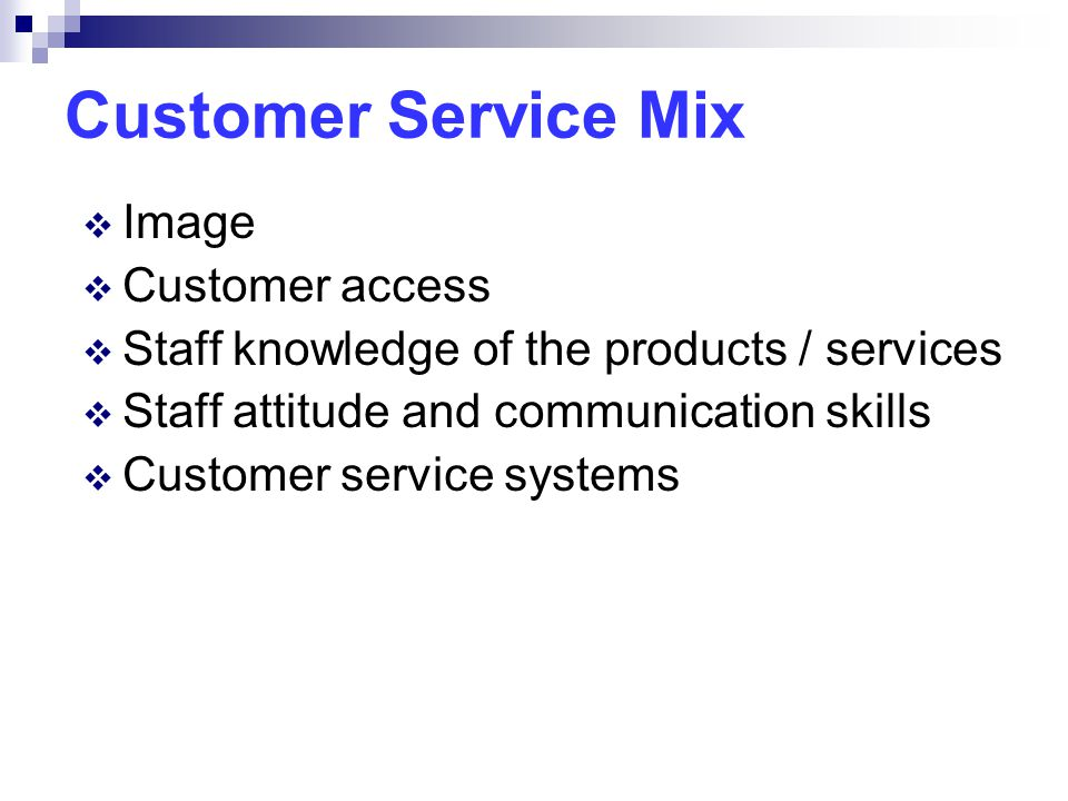 Customer Service Mix  Image  Customer access  Staff knowledge of the products / services  Staff attitude and communication skills  Customer service systems