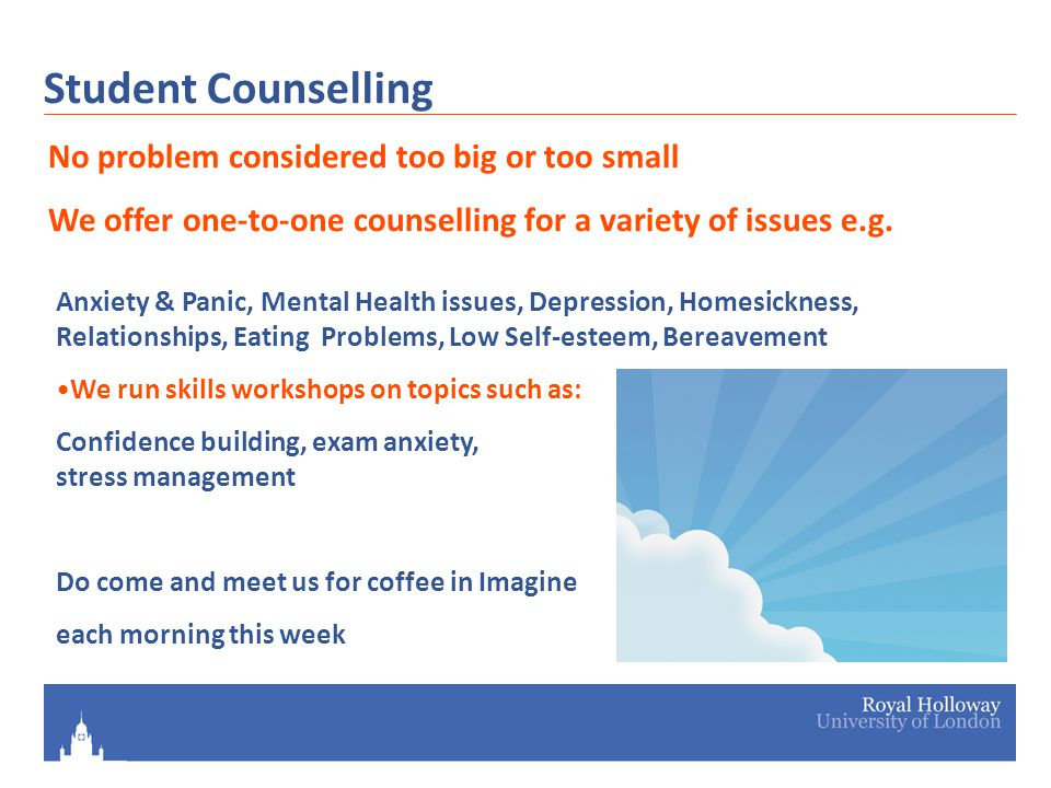 Student Counselling No problem considered too big or too small We offer one-to-one counselling for a variety of issues e.g.